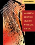 Modeling Business Objects with XML Schema ebook by Berthold Daum