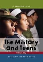 The Military and Teens ebook by Kathlyn Gay