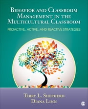Behavior and Classroom Management in the Multicultural Classroom - Proactive, Active, and Reactive Strategies ebook by Diana Linn,Terry L. (Lynn) Shepherd