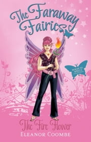 The Fire Flower - The Faraway Fairies: Book Nine ebook by Eleanor Coombe,Andrew Smith