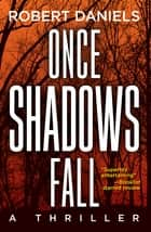 Once Shadows Fall eBook por Robert Daniels