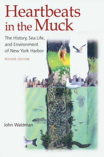 Heartbeats in the Muck - The History, Sea Life, and Environment of New York Harbor, Revised Edition ebook by John Waldman