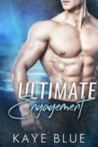 Ultimate Engagement ebook by Kaye Blue