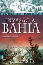 Invasão à Bahia ebook by Aydano Roriz