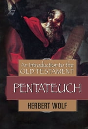 An Introduction to the Old Testament Pentateuch ebook by Herbert . Wolf