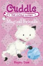Cuddle the Cutest Kitten: Magical Friends - Book 1 eBook by Hayley Daze