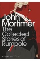 The Collected Stories of Rumpole ebook by John Mortimer