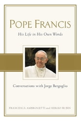 Pope Francis - Conversations with Jorge Bergoglio: His Life in His Own Words ebook by Sergio Rubin,Francesca Ambrogetti