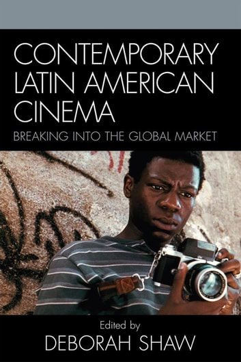Contemporary Latin American Cinema - Breaking into the Global Market ebook by