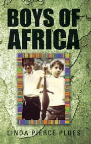 Boys of Africa ebook by Linda Pierce Plues