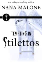 Tempting in Stilettos - Contemporary Romance ebook by Nana Malone