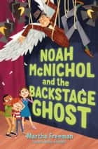 Noah McNichol and the Backstage Ghost ebook by Martha Freeman