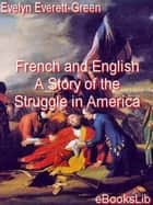 French and English. A Story of the Struggle in America ebook by Evelyn Everett-Green