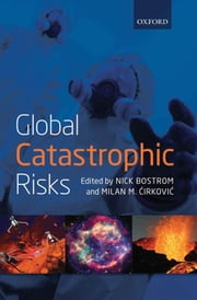 Global Catastrophic Risks ebook by Nick Bostrom, Milan M. Cirkovic