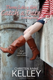 Throw Like a Girl, Catch a Date ebook by Christen Anne Kelley