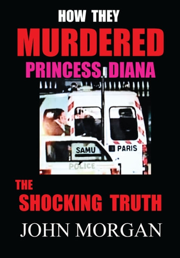 How They Murdered Princess Diana: The Shocking Truth ebook by John Morgan