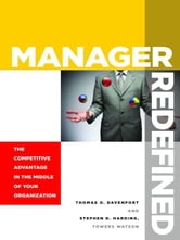 Manager Redefined - The Competitive Advantage in the Middle of Your Organization ebook by Thomas O. Davenport,Stephen D. Harding