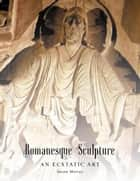 Romanesque Sculpture An Ecstatic Art ebook by Susan Marcus