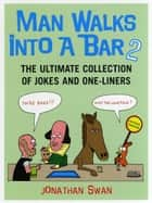 Man Walks Into A Bar 2 ebook by