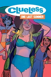 Clueless: One Last Summer ebook by Sarah Kuhn, Amber Benson, Siobhan Keenan,...