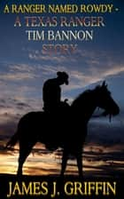 A Ranger Named Rowdy - A Texas Ranger Tim Bannon Story ebook by James J. Griffin
