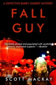 Fall Guy - A Detective Barry Gilbert Mystery ebook by Scott Mackay