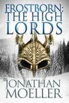 Frostborn: The High Lords (Frostborn #10) ebook by