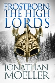 Frostborn: The High Lords (Frostborn #10) ebook by Jonathan Moeller