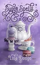 Sugar Spells ebook by Lola Dodge