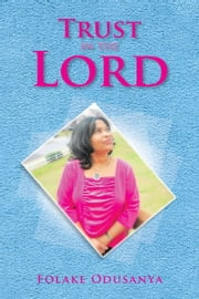 Trust in the Lord ebook by Folake Odusanya