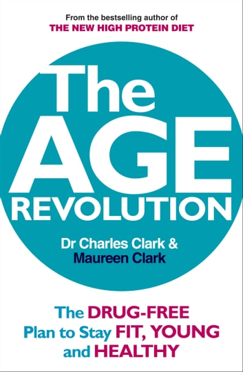 The Age Revolution - The drug-free plan to stay fit, young and healthy ebook by Dr Charles Clark,Maureen Clark
