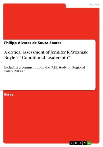 A critical assessment of Jennifer R. Wozniak Boyle´s 'Conditional Leadership' - Including a comment upon the 'AER Study on Regional Policy 2014+' ebook by Philipp Alvares de Souza Soares