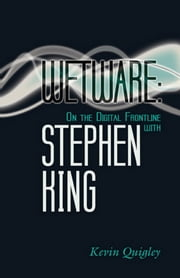 Wetware - On the Digital Frontier with Stephen King ebook by Kevin Quigley