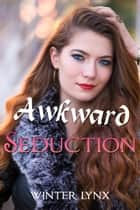 Awkward Seduction ebook by Winter Lynx