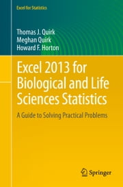 Excel 2013 for Biological and Life Sciences Statistics - A Guide to Solving Practical Problems ebook by Thomas J. Quirk,Howard F. Horton,Meghan H. Quirk