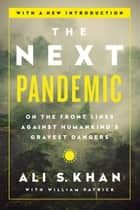 The Next Pandemic - On the Front Lines Against Humankind's Gravest Dangers ebook by Dr. Ali S Khan, William Patrick