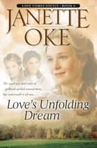 Love's Unfolding Dream (Love Comes Softly Book #6) ebook by Janette Oke