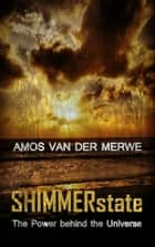 SHIMMERstate - The Power of the Universe ebook by Amos van der Merwe