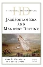 Historical Dictionary of the Jacksonian Era and Manifest Destiny ebook by Mark R. Cheathem, Terry Corps