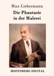 Die Phantasie in der Malerei ebook by Max Liebermann