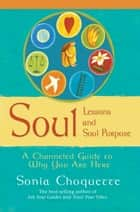 Soul Lessons and Soul Purpose ebook by Sonia Choquette, Ph.D.