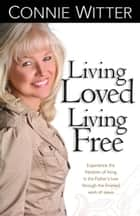 Living Loved Living Free ebook by Connie Witter