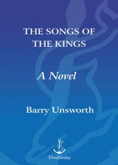 The Songs of the Kings - A Novel ebook by Barry Unsworth