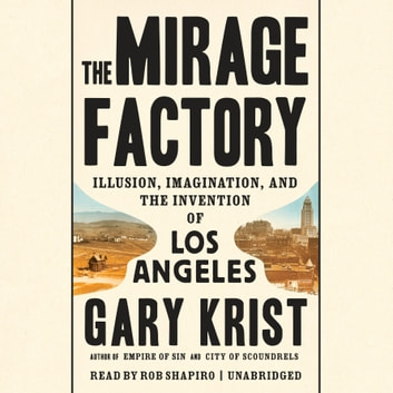 The Mirage Factory - Illusion, Imagination, and the Invention of Los Angeles livre audio by Gary Krist