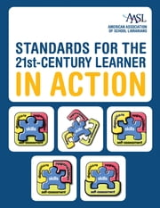 Standards for the 21st-Century Learner in Action ebook by Amer. Association of School Librarians (AASL)