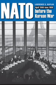 NATO before the Korean War - April 1949–June 1950 ebook by Lawrence S. Kaplan