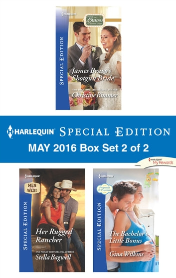 Harlequin Special Edition May 2016 - Box Set 2 of 2 - James Bravo's Shotgun Bride\Her Rugged Rancher\The Bachelor's Little Bonus ebook by Christine Rimmer,Stella Bagwell,Gina Wilkins