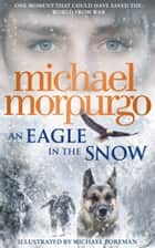 An Eagle in the Snow ebook by Michael Morpurgo