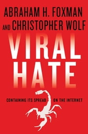 Viral Hate - Containing Its Spread on the Internet eBook by Abraham H. Foxman, Christopher Wolf