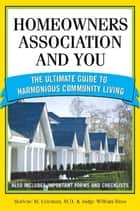 Homeowners Association and You - The Ultimate Guide to Harmonious Community Living ebook by Judge Huss, Marlene Coleman